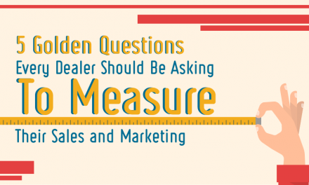 5 Golden Questions Every Dealer Should Be Asking To Measure Their Sales And Marketing